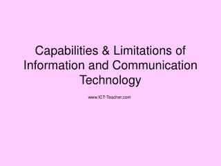 Capabilities & Limitations of Information and Communication Technology