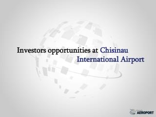 Investors opportunities at  Chisinau     					International Airport