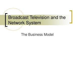 Broadcast Television and the Network System