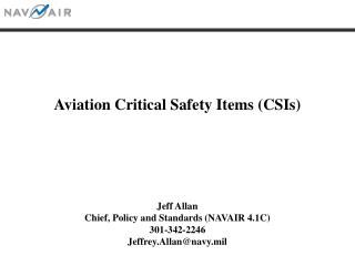 Jeff Allan Chief, Policy and Standards (NAVAIR 4.1C) 301-342-2246 Jeffrey.Allan@navy.mil