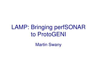 LAMP: Bringing  perfSONAR  to  ProtoGENI