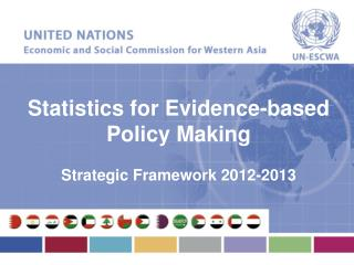 Statistics for Evidence-based Policy Making Strategic Framework 2012-2013