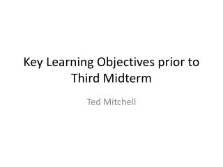 Key Learning Objectives prior to Third Midterm