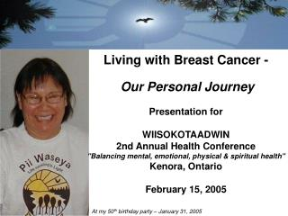 Living with Breast Cancer - Our Personal Journey Presentation for WIISOKOTAADWIN