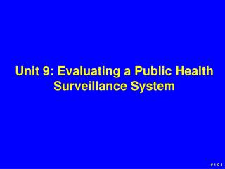 Unit  9 : Evaluating a Public  Health  Surveillance System