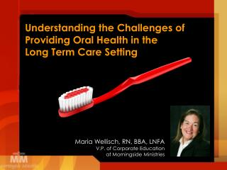 Understanding the Challenges of Providing Oral Health in the            Long Term Care Setting