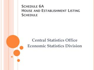 Schedule 6A House and Establishment Listing Schedule