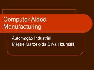 Computer Aided Manufacturing