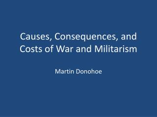 Causes, Consequences, and Costs of War and Militarism