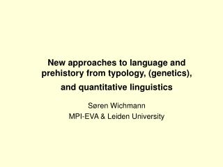 New approaches to language and prehistory from typology, (genetics), and quantitative linguistics
