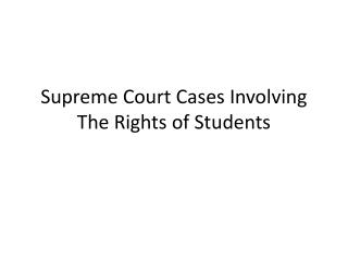 Supreme Court Cases Involving The Rights  o f Students