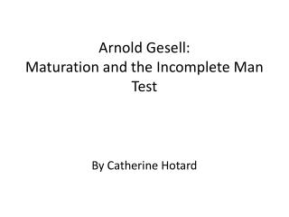 Arnold  Gesell:  Maturation and the Incomplete Man Test