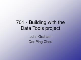 701 - Building with the  Data Tools project