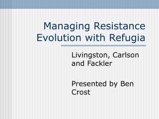 Managing Resistance Evolution with Refugia