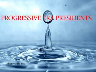 Progressive Era Presidents