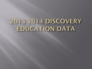 2013-2014 Discovery Education Data