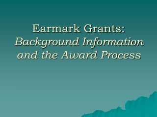 Earmark Grants: Background Information and the Award Process