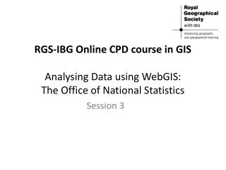 RGS-IBG Online CPD course in GIS  Analysing Data using WebGIS:  The Office of National Statistics