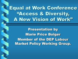 "Equal at Work Conference    ""Access & Diversity,  A New Vision of Work"""