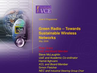 Core 5 Programme Green Radio  –  Towards Sustainable Wireless Networks May 2009 Peter Grant UoE and Board Member Steve