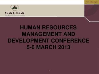 HUMAN RESOURCES MANAGEMENT AND DEVELOPMENT CONFERENCE 5-6 MARCH 2013