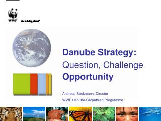 Danube Strategy: Question, Challenge Opportunity Andreas Beckmann, Director