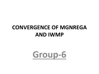 CONVERGENCE OF MGNREGA AND IWMP