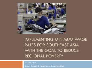 Implementing Minimum Wage Rates for Southeast Asia with the Goal to Reduce Regional Poverty