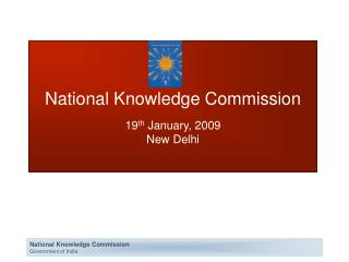 National Knowledge Commission 19 th  January, 2009 New Delhi