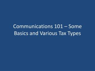 Communications 101 – Some Basics and Various Tax Types