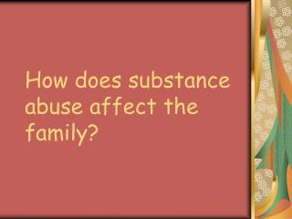 How does substance abuse affect the family?
