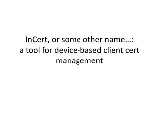 InCert, or some other name…: a tool for device-based client cert management