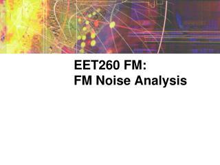 EET260 FM: FM Noise Analysis