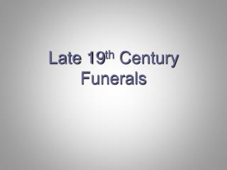 Late 19 th  Century Funerals