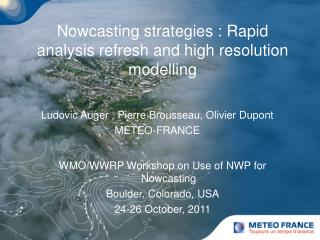 Nowcasting strategies : Rapid analysis refresh and high resolution modelling