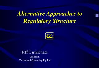 Alternative Approaches to Regulatory Structure