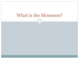 What is the Monsoon?