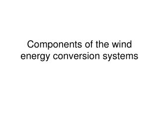 Components of the wind energy conversion systems