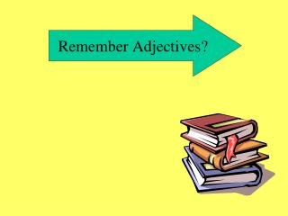 Remember Adjectives?