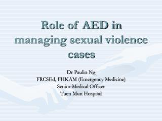 Role of AED in managing sexual violence cases
