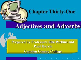 Chapter Thirty-One Adjectives  and Adverbs