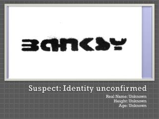 Suspect: Identity unconfirmed
