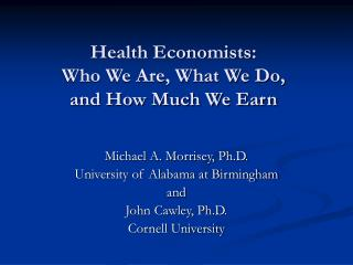 Health Economists: Who We Are, What We Do, and How Much We Earn