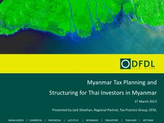 Myanmar Tax Planning and  Structuring for Thai Investors in Myanmar 27 March 2013