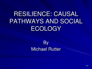 RESILIENCE: CAUSAL PATHWAYS AND SOCIAL ECOLOGY