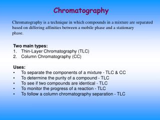 Two main types: Thin-Layer Chromatography (TLC) Column Chromatography (CC) Uses:
