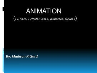 Animation ( tv, film, commercials, websites, games )