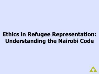 Ethics in Refugee Representation:  Understanding the Nairobi Code