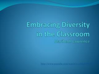 Embracing Diversity  in the Classroom Maribeth Lawrence