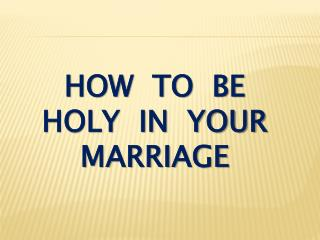 how  to  be holy  in  your marriage